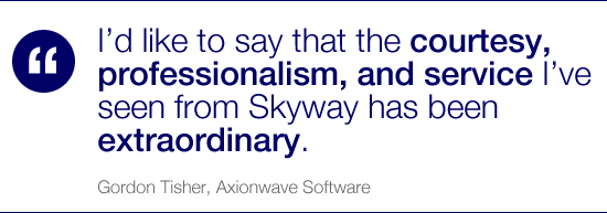 I'd like to say that the courtesy, professionalism, and service I've seen from Skyway has been extraordinary.